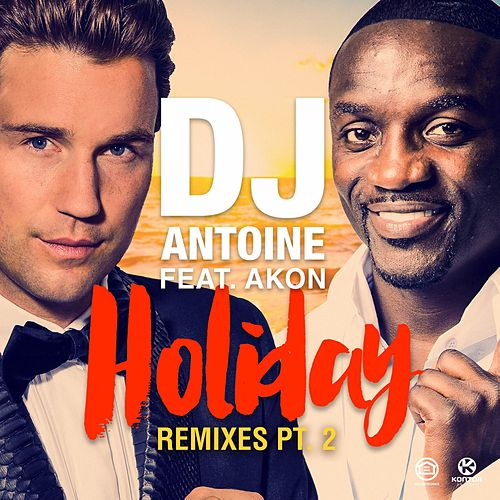 Holiday (Remixes, Pt. 2) by DJ Antoine