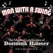Man With a Swing: The Musical Landscapes of Dominik Hauser, Vol. 7 by Dominik Hauser