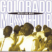 Watch God Move by Colorado Mass Choir