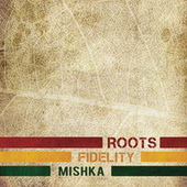 Roots Fidelity by Mishka