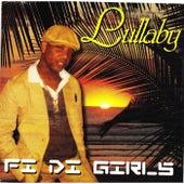 Fi Di Girls by Lullaby