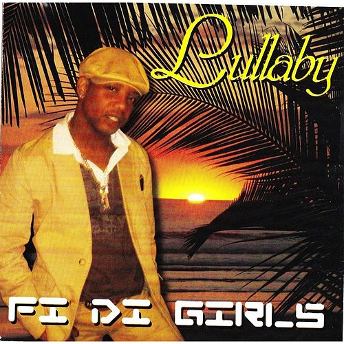Fi Di Girls by Lullaby