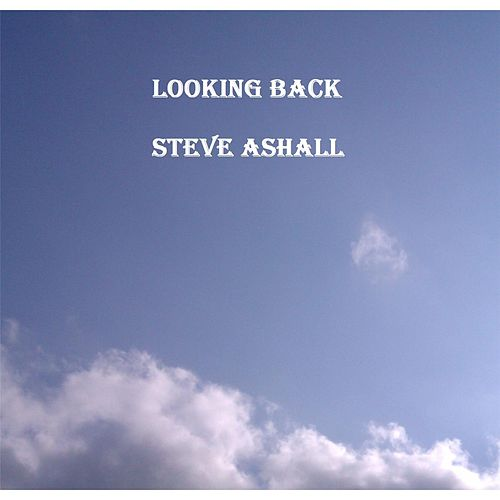 Looking Back by Steve Ashall