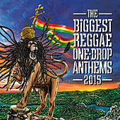 The Biggest Reggae One-Drop Anthems 2015 by Various Artists