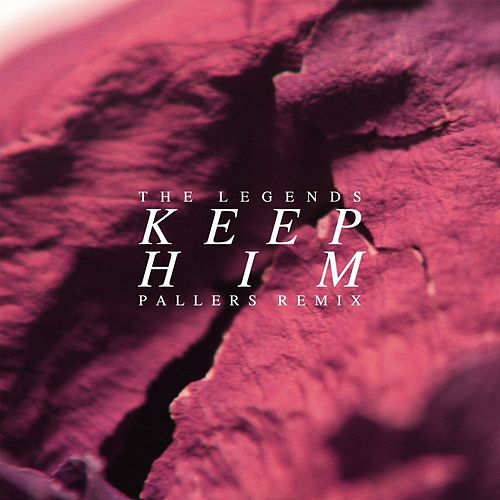 Keep Him (Pallers Remix) - Single by The Legends