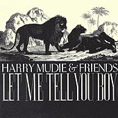 Harry Mudie & Friends-Let Me Tell You Boy by Various Artists