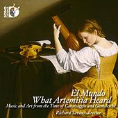 What Artemisia Heard: Music and Art from the Time of Caravaggio & Gentileschi by Mundo