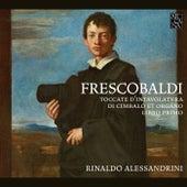 Frescobaldi: Toccate d'intavolatura di cimbalo et organo, Book 1 (1637 Edition) by Rinaldo Alessandrini