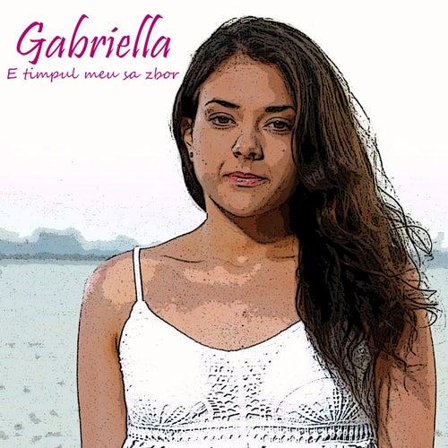 E Timpul Meu Sa Zbor by Gabriella