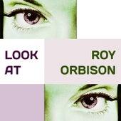 Look at von Roy Orbison