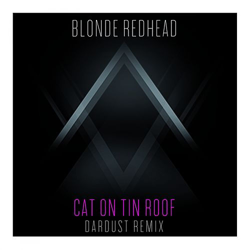 Cat on Tin Roof (Dardust Remix) by Blonde Redhead