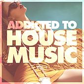 Addicted to House Music, Vol. 1 by Various Artists