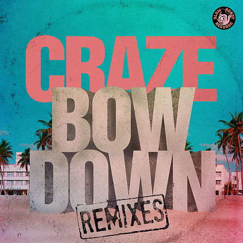 Bow Down Remixes by The Craze
