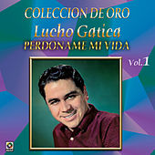 Colección de Oro Vol. 1 Perdóname Mi Vida by Lucho Gatica