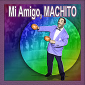 Mi Amigo, Machito by Machito