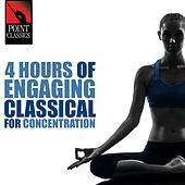 4 Hours of Engaging Classical for Concentration by Various Artists