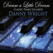 Dream a Little Dream: Classic Piano Lullabies by Danny Wright