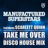 Take Me Over (Disco House Mix) by Manufactured Superstars