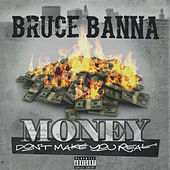 Money Don't Make You Real by Bruce Banna