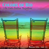 Colors of Rio ((Life Gets Better Together - Vol.: 11)) by Various Artists