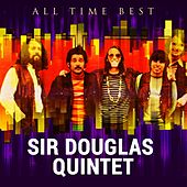 All Time Best: Sir Douglas Quintet von Sir Douglas Quintet