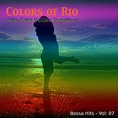 Colors of Rio (Life Gets Better Together - Vol.: 07) by Various Artists