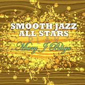 Smooth Jazz All Stars Play Mary J. Blige by Smooth Jazz Allstars