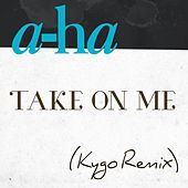 Take On Me (Kygo Remix) by a-ha
