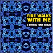 Fire Walks with Me - Tribute to Burning Heads by Various Artists