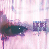 We Are Science by Dot Allison