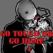 Go Tough Or Go Home, Vol.4 von Various Artists