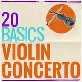 20 Basics: The Violin Concerto (20 Classical Masterpieces) by Various Artists