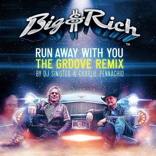 Run Away With You (The Groove Remix) by Big & Rich