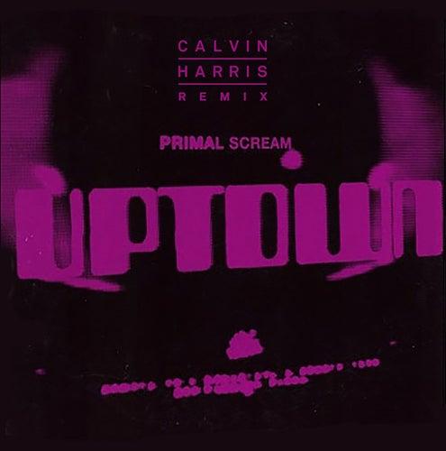 Uptown (Calvin Harris Remix) by Primal Scream