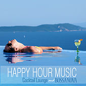 Happy Hour Music: Cocktail Lounge and Bossa Nova by Various Artists