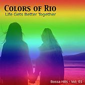 Colors of Rio (Life Gets Better Together - Vol.: 01) by Various Artists