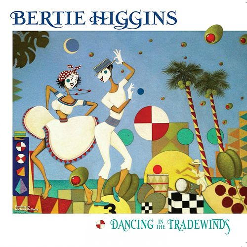 Dancing in the Tradewinds by Bertie Higgins