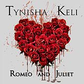 Romeo & Juliet by Tynisha Keli