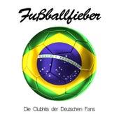 Fußballfieber - Die Clubhits der Deutschen Fans von Various Artists