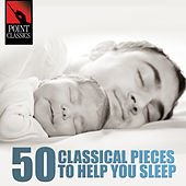 50 Classical Pieces to Help You Sleep by Various Artists