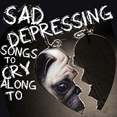 Sad, Depressing Songs to Cry Along To by Various Artists