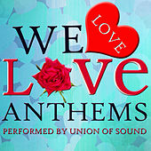 We Love Love Anthems by Union Of Sound