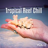 Tropical Reef Chill, Vol. 2 (Exotic Chill Out Tunes) by Various Artists