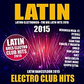 Latin Electro Club Hits 2015 (Latino Electronico - The Big Latin Hits 2015 - Latin Dancefloor) by Various Artists