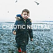Chaotic Neutral by Matthew Good