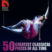 50 Greatest Classical Pieces of All Time by Various Artists