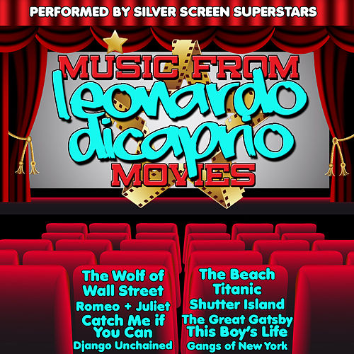 Music from Leonardo Dicaprio Movies Including Shutter Island, The Wolf of Wall Street and Catch Me If You Can by Silver Screen Superstars