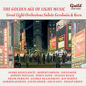 The Golden Age of Light Music: Great Light Orchestras Salute George Gershwin & Jerome Kern by Various Artists