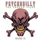 Psychobilly: The Voodoo Files, Vol. 13 by Various Artists