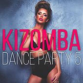Kizomba Dance Party, Vol. 5 by Various Artists